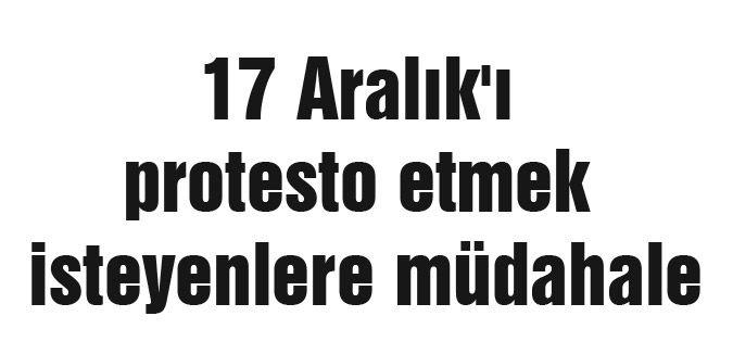 17 Aralık Protestosuna Müdahale