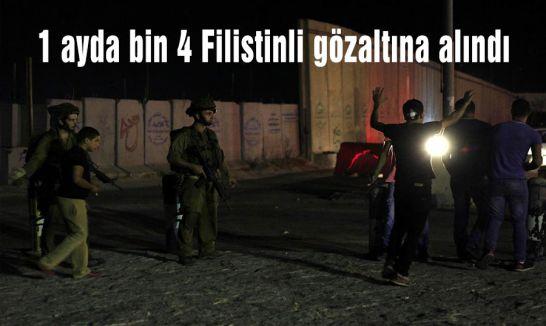 1 ayda bin 4 Filistinli gözaltına alındı
