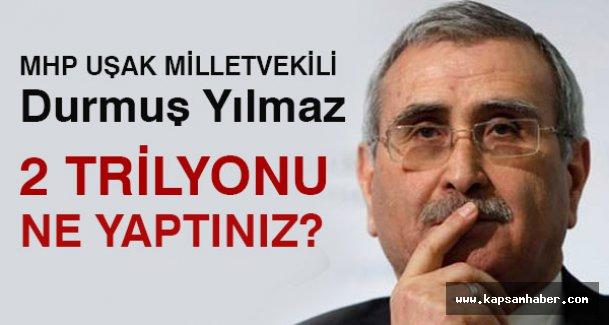 MHP'li Yılmaz 2 Trilyonun hesabını sordu