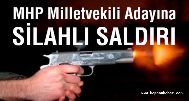 MHP Milletvekili Adayına Silahlı Saldırı!