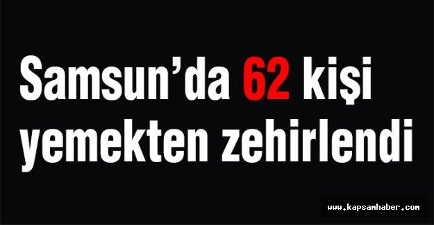 Samsun'da 62 Kişi Zehirlendi