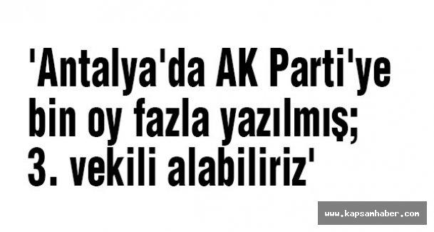 'Antalya'da AK Parti'ye bin oy fazla yazılmış; 3. vekili alabiliriz'