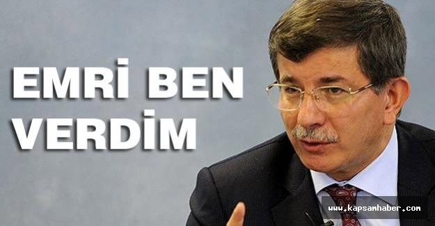 Başbakan Davutoğlu: Emri ben verdim