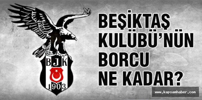 Beşiktaş Kulübü'nün Borcu Ne Kadar?