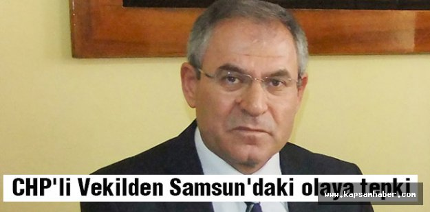 CHP'li Vekilden Samsun'daki olaya tepki