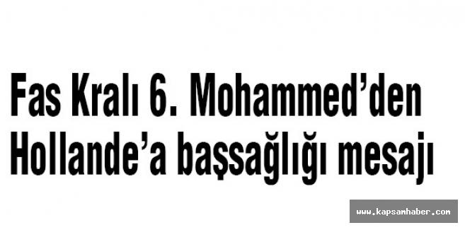 Fas Kralı 6. Mohammed'den Hollande'a başsağlığı mesajı