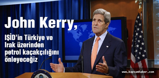 Kerry: IŞİD'in petrol kaçakçılığını önleyeceğiz