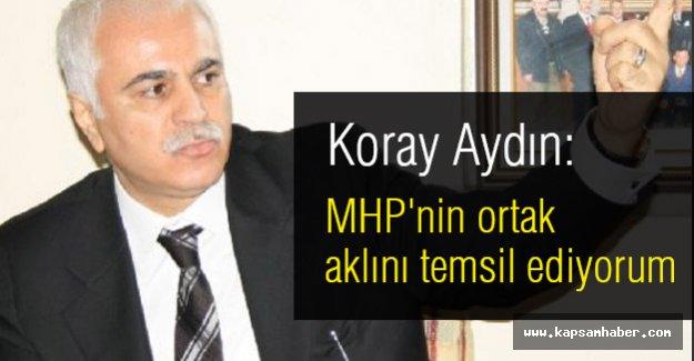 Koray Aydın: MHP'nin ortak aklını temsil ediyorum