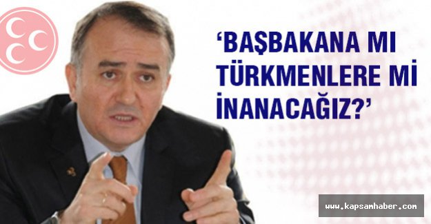 MHP'li Akçay: Başbakan'a mı Türkmenlere mi İnanacağız?