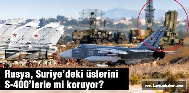 Rusya, Suriye'deki üslerini S-400'lerle mi koruyor?