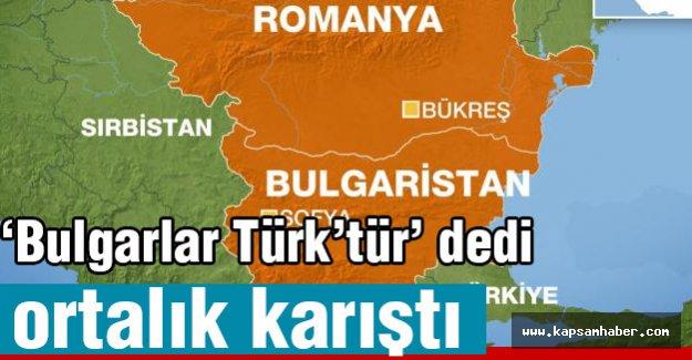'Bulgarlar Türk'tür' deyince ortalık fena karıştı