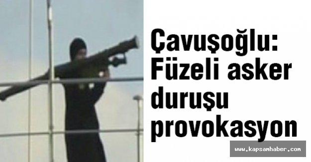 Çavuşoğlu: Füzeli asker provokasyon...