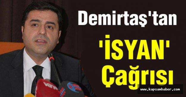 Demirtaş'tan 'İSYAN' Çağrısı