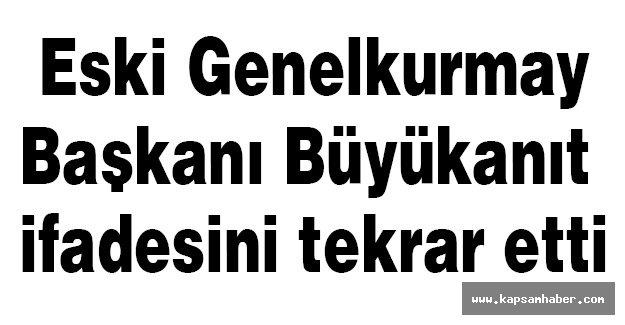 Eski Genelkurmay Başkanı Büyükanıt ifadesini tekrar etti