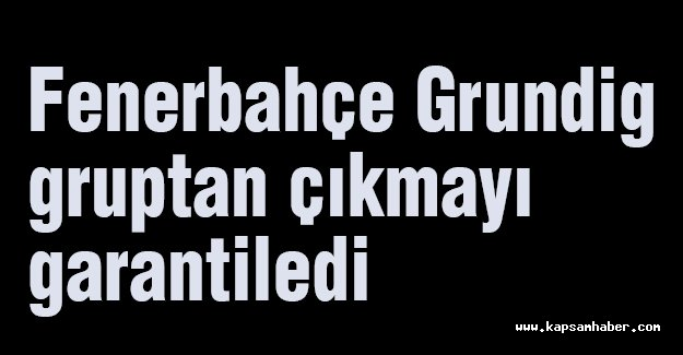 Fenerbahçe Grundig gruptan çıkmayı garantiledi