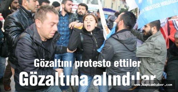 Gözaltıları protesto eettiler gözaltına alındılar