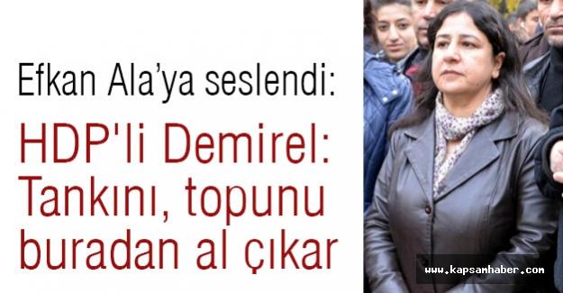 HDP'li Demirel: Tankını, topunu buradan al çıkar