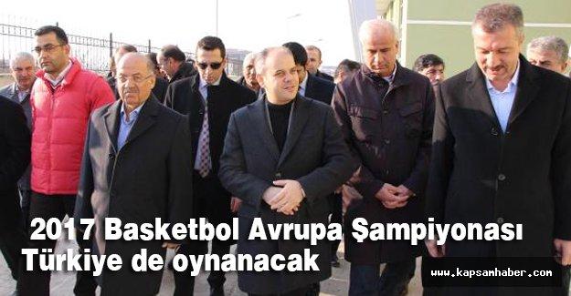 Kılıç: 2017 Basketbol Avrupa Şampiyonası Türkiye de oynanacak