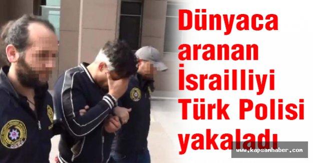 Kırmızı Bültenle Aranan İsrailliyi Türk Polisi Yakaladı