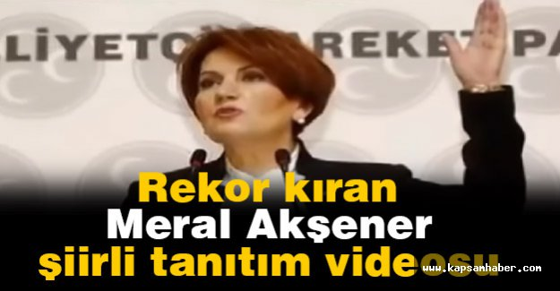 Meral Akşener'in Şiirli tanıtım videosu Rekor Kırıyor