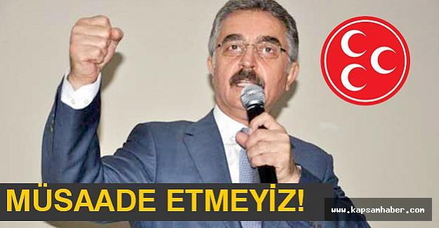 MHP'li Büyükataman Sert konuştu: Müsaade etmeyiz