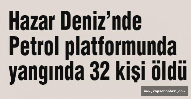 Petrol platformunda yangında 32 kişi öldü
