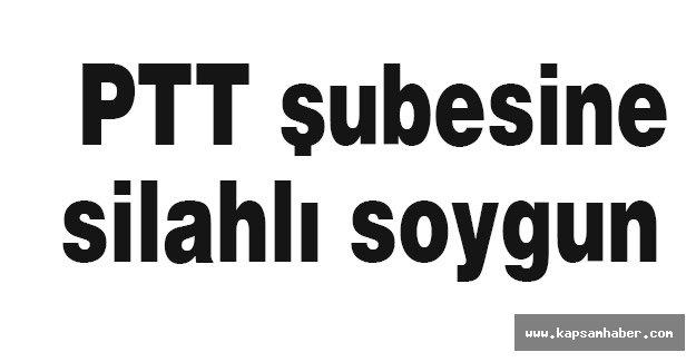 PTT şubesinde silahlı soygun