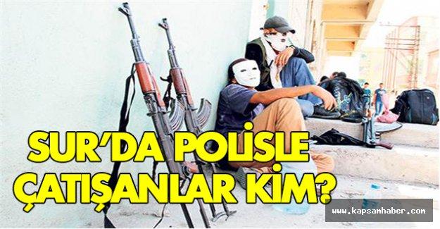 Sur'da Polisle Çatışanlar Kim?