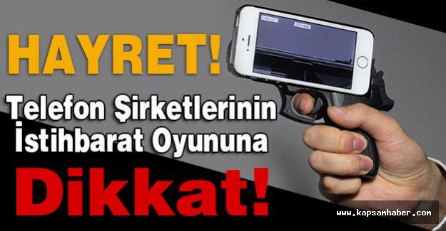 Telefon Şirketlerinin İstihbarat Oyununa Dikkat!