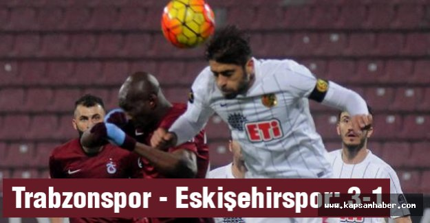 Trabzonspor - Eskişehirspor: 3-1