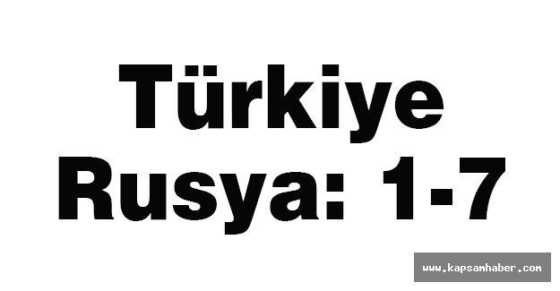 Türkiye-Rusya: 1-7