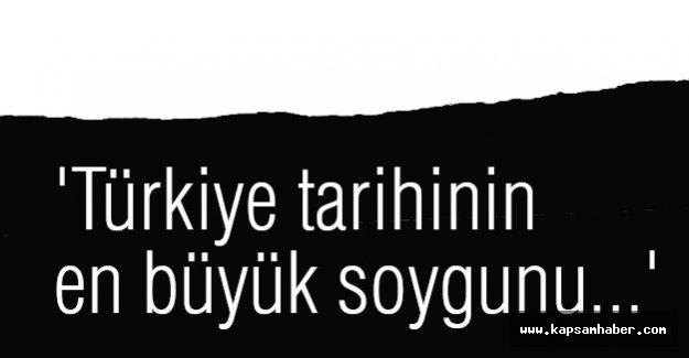 'Türkiye tarihinin en büyük soygunu...'