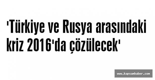 'Türkiye ve Rusya arasındaki kriz 2016'da çözülecek'