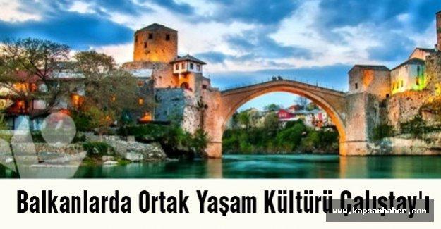 Balkanlarda Ortak Yaşam Kültürü Çalıştay'ı