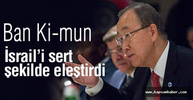 Ban Ki-mun; İsrail'i sert şekilde eleştirdi