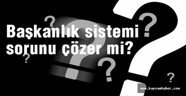 Başkanlık sistemi sorunları çözer mi?