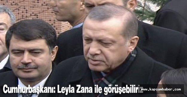 Erdoğan: Leyla Zana ile görüşebiliriz