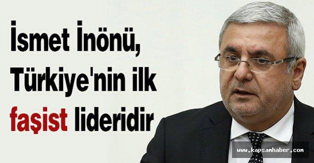İnönü, Türkiye'nin ilk faşist lideridir