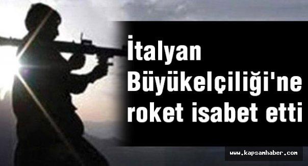 İtalyan Büyükelçiliği'ne roket isabet etti