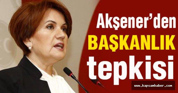 Meral Akşener'den 'Başkanlık' Tepkisi