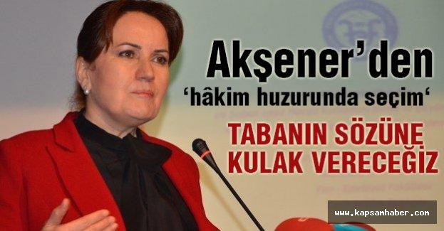 Meral Akşener'den 'Hakim Önünde Seçim' Sözü
