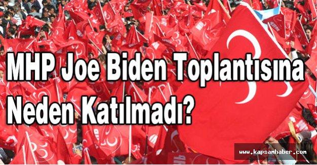 MHP Joe Biden Toplantısına Neden Katılmadı?