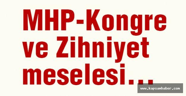MHP-Kongre ve Zihniyet meselesi...