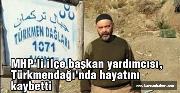 MHP'li Başkan Türkmendağı'nda hayatını kaybetti