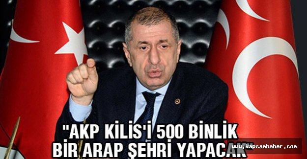 MHP'li Özdağ; AKP Kilis'i 500 Binlik Bir Arap Şehri Yapacak