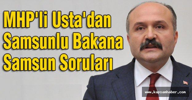 MHP'li Usta'dan Samsunlu Bakana Samsun Soruları
