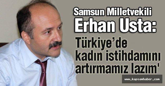 MHP'li USTA: Türkiye'de kadın istihdamını artırmamız lazım.