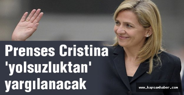Prenses Cristina 'yolsuzluktan' yargılanacak