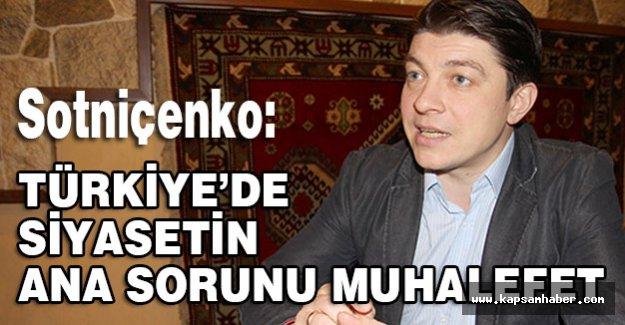 Sotniçenko,  Türkiye'de Siyasetin ana sorunu muhalefet