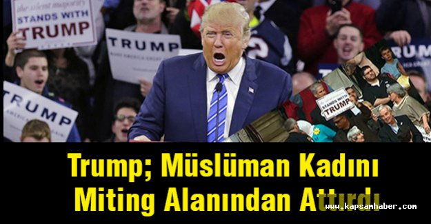 Trump; Müslüman Kadını Miting Alanından Attırdı